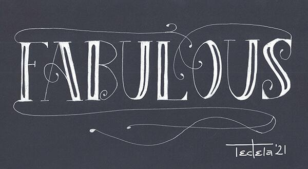 """Der Schriftzug """"faboulous"""" in Großbuchstaben in einer Serifenschrift und mit Schnörkeln in Weiß auf schwarzem Papier geschrieben. Die Buchstaben weisen in faux kalligrafie eine dicke Strichseite auf. Diese ist jeweils von einem schwarzen Längssteifen durchbrochen."""